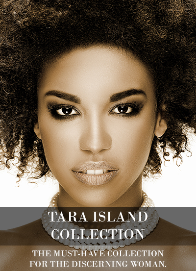 TARA ISLAND COLLECTION